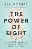 The Power of Eight: Harnessing the Miraculous Energies of a Small Group to Heal Others, Your Life, and the World - Lynne McTaggart