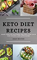 Keto Diet Recipes: Many Mouth-Watering Recipes for Your Side Dishes and Appetizers