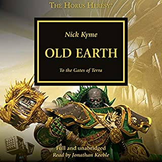 Old Earth     The Horus Heresy              By:                                                                                                                                 Nick Kyme                               Narrated by:                                                                                                                                 Jonathan Keeble                      Length: 12 hrs and 40 mins     122 ratings     Overall 4.7