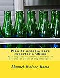 Plan de negocio para exportar a China: Para empresarios activos y estudiantes de carreras afines al import/export.