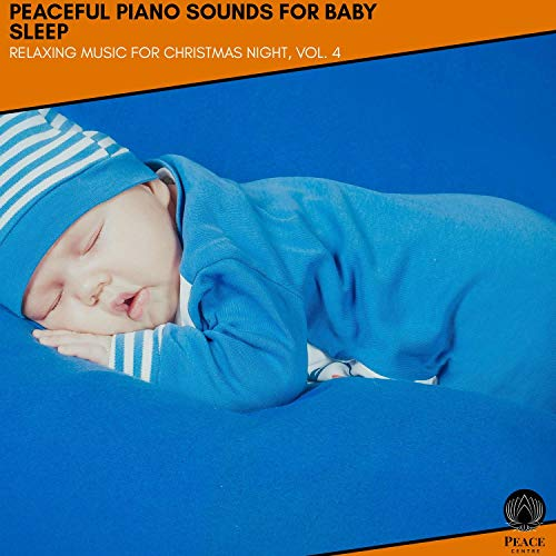 Peaceful Piano Sounds For Baby Sleep - Relaxing Music For Christmas Night, Vol. 4