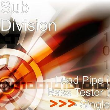 Lead Pipe ( Bass Tester ) - Single