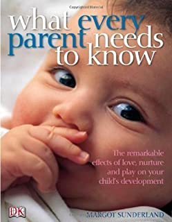What Every Parent Needs to Know: The incredible effects of love, nurture and play on your child's development by Sunderland, Margot on 07/06/2007 unknown edition