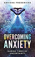 Overcoming Anxiety During Times of Uncertainty