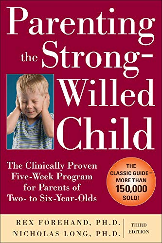 Parenting the Strong-Willed Child: The Clinically Proven Five-Week Program for Parents of Two- to Si
