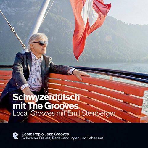 Schwyzerdütsch mit The Grooves - Local Grooves mit Emil Steinberger: Premium Edutainment