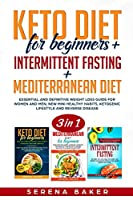 Keto Diet for beginners + Intermittent Fasting + Mediterranean diet: Essential and Definitive Weight Loss Guidefor Women and Men, New Mini Healthy Habits, Ketogenic Lifestyle and Reverse Disease