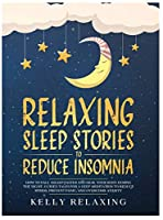 Relaxing Sleep Stories to Reduce Insomnia: How to Fall Asleep Faster and Heal Your Body During the Night. Guided Tales for a Deep Meditation to Reduce Stress, Prevent Panic, and Overcome Anxiety. (Bedtime Lullabies for Adults Hardcover)