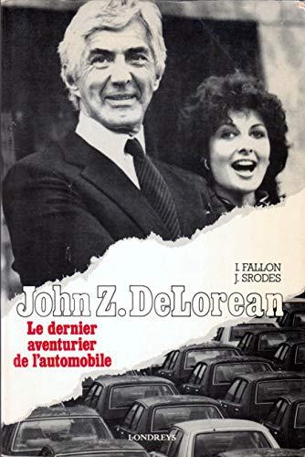John Z. DeLorean : Le dernier aventurier de l'automobile