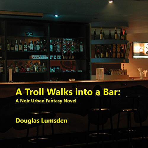 A Troll Walks into a Bar Audiobook By Douglas Lumsden cover art
