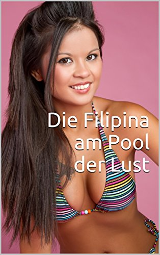 Die Filipina am Pool der Lust