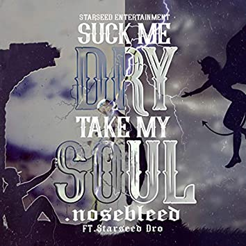 Suck Me Dry.Take My Soul (feat. Starseed Dro)