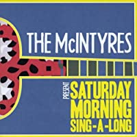 Mcintyres Present: Saturday Morning Sing-a-Long