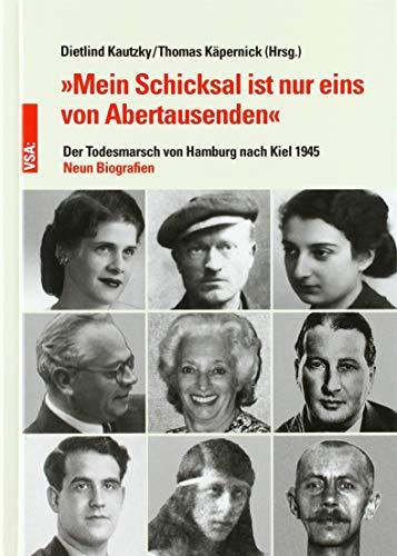 »Mein Schicksal ist nur eins von Abertausenden«: Der Todesmarsch von Hamburg nach Kiel 1945. Neun Biografien