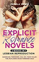 Explicit Romance Novels (2 Books in 1): Lesbian Reproduction. Gangbangs, Threesomes, Anal Sex, Taboo Collection, MILFs, BDSM, Rough Forbidden Adult