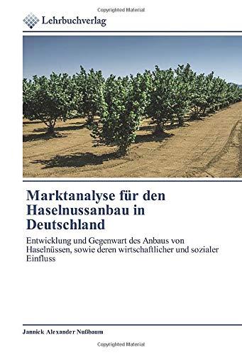 Marktanalyse für den Haselnussanbau in Deutschland: Entwicklung und Gegenwart des Anbaus von Haselnüssen, sowie deren wirtschaftlicher und sozialer Einfluss