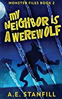 My Neighbor Is A Werewolf: Large Print Hardcover Edition (The Monster Files)