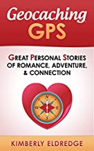 Geocaching GPS: Great Personal Stories of Romance, Adventure, Connection
