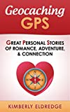 Geocaching GPS: Great Personal Stories of Romance, Adventure, & Connection (English Edition)