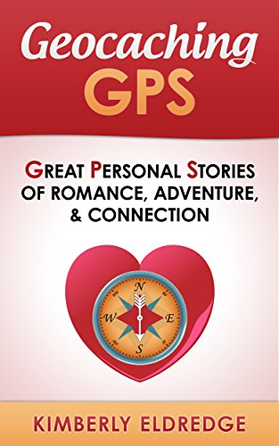 Geocaching GPS: Great Personal Stories of Romance, Adventure, Connection (English Edition)