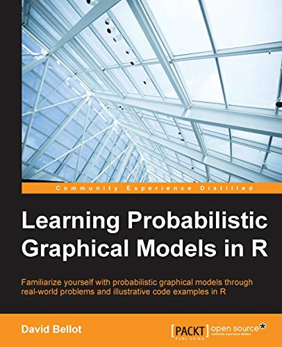 Learning Probabilistic Graphical Models in R: Familiarize yourself with probabilistic graphical mode