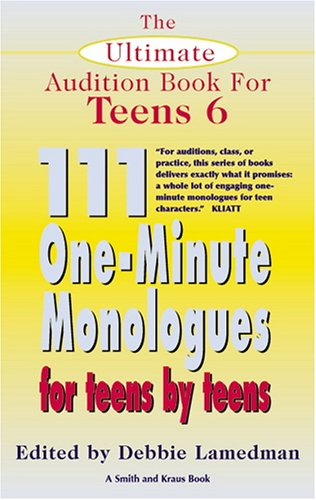 The Ultimate Audition Book for Teens: 111 One-minute Monologuesfor Teens by Teens (Young Actors Series, Band 6)