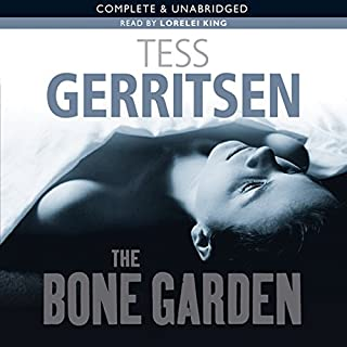 The Bone Garden                   By:                                                                                                                                 Tess Gerritsen                               Narrated by:                                                                                                                                 Lorelei King                      Length: 11 hrs and 24 mins     56 ratings     Overall 4.4