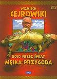 Wojciech Cejrowski - Boso przez swiat Meska przygoda