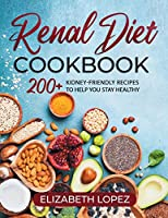Renal Diet Cookbook: 200+ kidney friendly recipes to help you stay Healthy