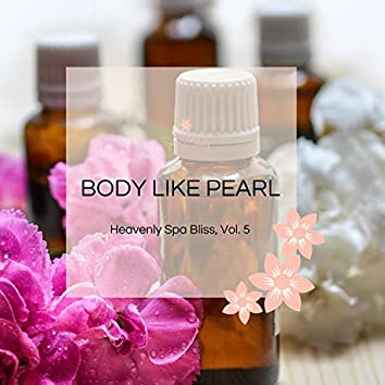 Body Like Pearl - Heavenly Spa Bliss, Vol. 5