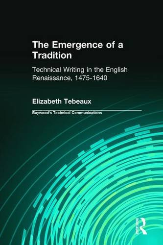 The Emergence of a Tradition: Technical Writing in the English Renaissance, 1475-1640 (Baywood's Tec