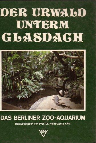 Der Urwald unterm Glasdach. Das Berliner Zoo - Aquarium