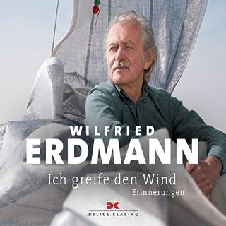 Ich greife den Wind     Erinnerungen              Autor:                                                                                                                                 Wilfried Erdmann                               Sprecher:                                                                                                                                 Florian Lechner                      Spieldauer: 7 Std. und 53 Min.     79 Bewertungen     Gesamt 4,4