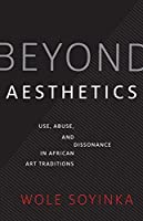 Beyond Aesthetics: Use, Abuse, and Dissonance in African Art Traditions (Richard D. Cohen Lectures on African & African American Art)