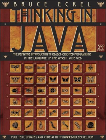 Thinking in Java: The Definitive Introduction to Object-Oriented Programming in the Language of the World-Wide Web, 3rd