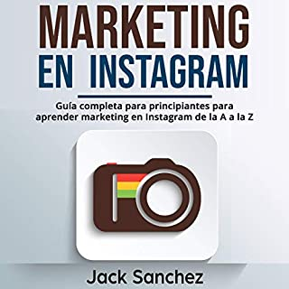 Marketing en Instagram [Instagram Marketing]     Guía completa para principiantes para aprender marketing en Instagram de la A a la Z (Spanish Edition)              By:                                                                                                                                 Jack Sanchez                               Narrated by:                                                                                                                                 Iraima Arrechedera                      Length: 3 hrs and 28 mins     7 ratings     Overall 5.0