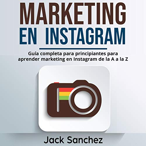 Marketing en Instagram [Instagram Marketing]     Guía completa para principiantes para aprender marketing en Instagram de la A a la Z (Spanish Edition)              By:                                                                                                                                 Jack Sanchez                               Narrated by:                                                                                                                                 Iraima Arrechedera                      Length: 3 hrs and 28 mins     6 ratings     Overall 5.0