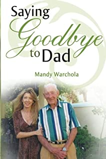 Saying Goodbye to Dad - A Journey through Grief of Loss of a Parent