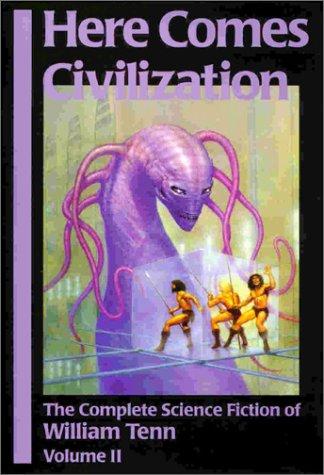 Here Comes Civilization: The Complete Science Ficition of William Tenn (Complete Science Fiction of William Tenn, Band 2)