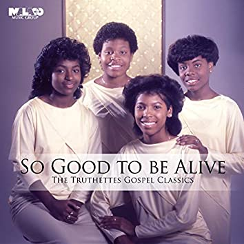 So Good To Be Alive: The Truthettes Gospel Classics