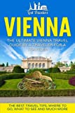 Vienna: The Ultimate Vienna Travel Guide By A Traveler For A Traveler: The Best Travel Tips; Where To Go, What To See And Much More (Lost Travelers ... Vienna, Vienna Tour, Vienna Travel Guide)