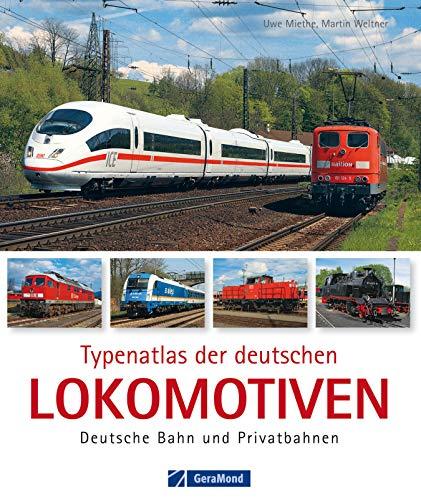 Typenatlas der deutschen Lokomotiven – Deutsche Bahn und Privatbahnen: Nachschlagewerk mit allen Baureihen der Loks und Triebfahrzeugen Deutschlands: Technik, ... - vom ICE 3 bis zur Schmalspurdampflok