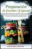 Preparación de Comidas Veganas: La guía para desarrollar hábitos alimentarios veganos y vegetarianos para un estilo de vida saludable: más de 115 ... ajustado para una dieta basada en plantas
