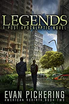 Legends: A Post-Apocalyptic Novel (American Rebirth Series Book 2) by [Evan Pickering]