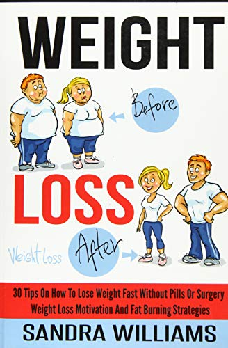 Weight Loss: 30 Tips On How To Lose Weight Fast Without Pills Or Surgery,...