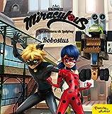 Miraculous. Las aventuras de Ladybug. Robostus: Cuento
