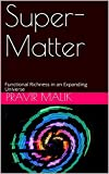Super-Matter: Functional Richness in an Expanding Universe (Cosmology of Light (Kindle) Book 5) (English Edition)