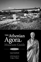 The Athenian Agora: Museum Guide (5th ed.) by Laura Gawlinski(2014-07-29)