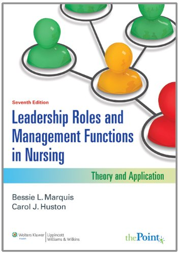 Leadership Roles and Management Functions in Nursing: Theory and Application (Marquis, Leadership Roles and...