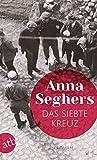 Das siebte Kreuz: Roman aus Hitlerdeutschland von Anna Seghers